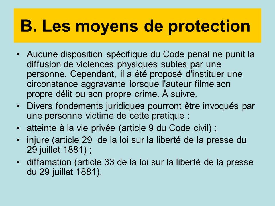 B. Les moyens de protection Aucune disposition spécifique du Code pénal ne punit la diffusion de violences physiques subies par une personne. Cependan
