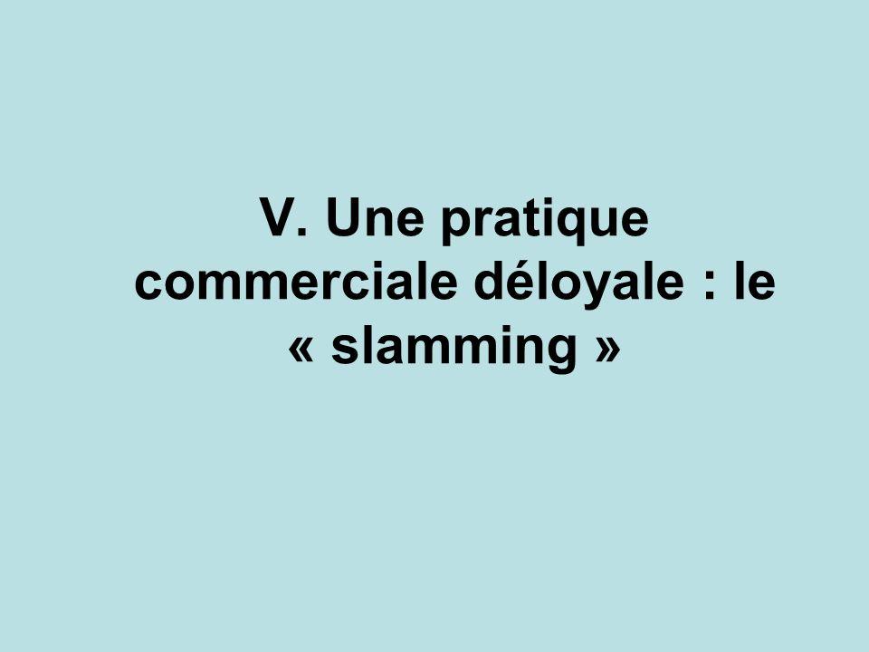 V. Une pratique commerciale déloyale : le « slamming »