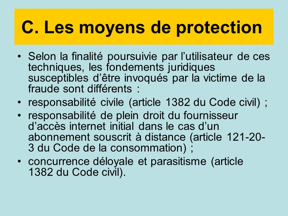 C. Les moyens de protection Selon la finalité poursuivie par lutilisateur de ces techniques, les fondements juridiques susceptibles dêtre invoqués par