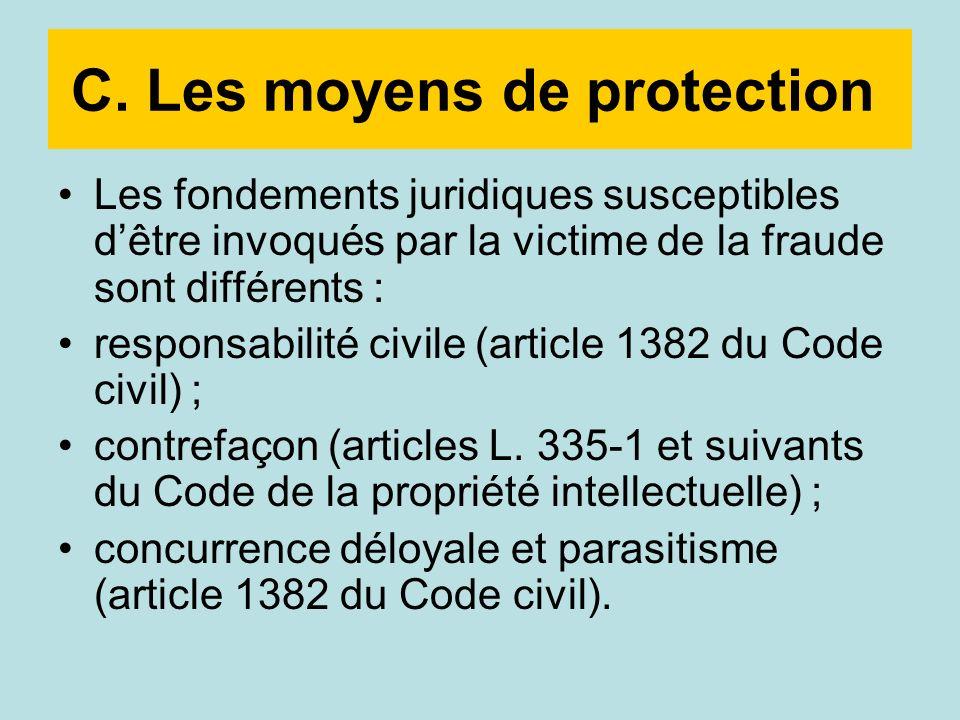 C. Les moyens de protection Les fondements juridiques susceptibles dêtre invoqués par la victime de la fraude sont différents : responsabilité civile