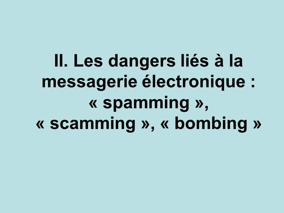 II. Les dangers liés à la messagerie électronique : « spamming », « scamming », « bombing »