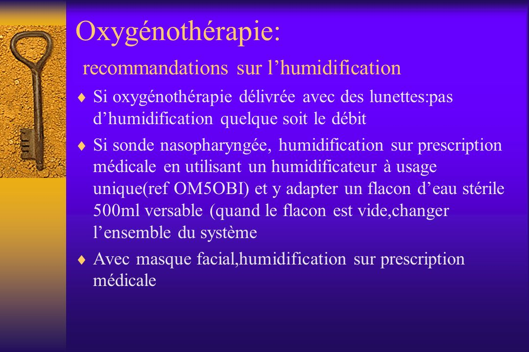 Oxygénothérapie: recommandations sur lhumidification Si oxygénothérapie délivrée avec des lunettes:pas dhumidification quelque soit le débit Si sonde