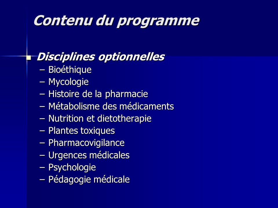 Contenu du programme Disciplines optionnelles Disciplines optionnelles –Bioéthique –Mycologie –Histoire de la pharmacie –Métabolisme des médicaments –