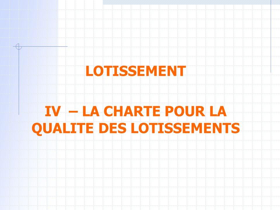 LOTISSEMENT IV – LA CHARTE POUR LA QUALITE DES LOTISSEMENTS
