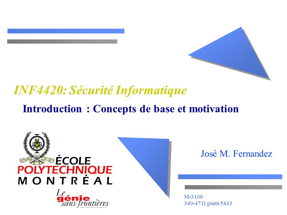 José M. Fernandez M-3109 340-4711 poste 5433 INF4420: Sécurité Informatique Introduction : Concepts de base et motivation