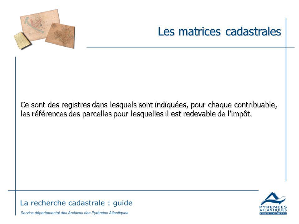 Les matrices cadastrales Ce sont des registres dans lesquels sont indiquées, pour chaque contribuable, les références des parcelles pour lesquelles il
