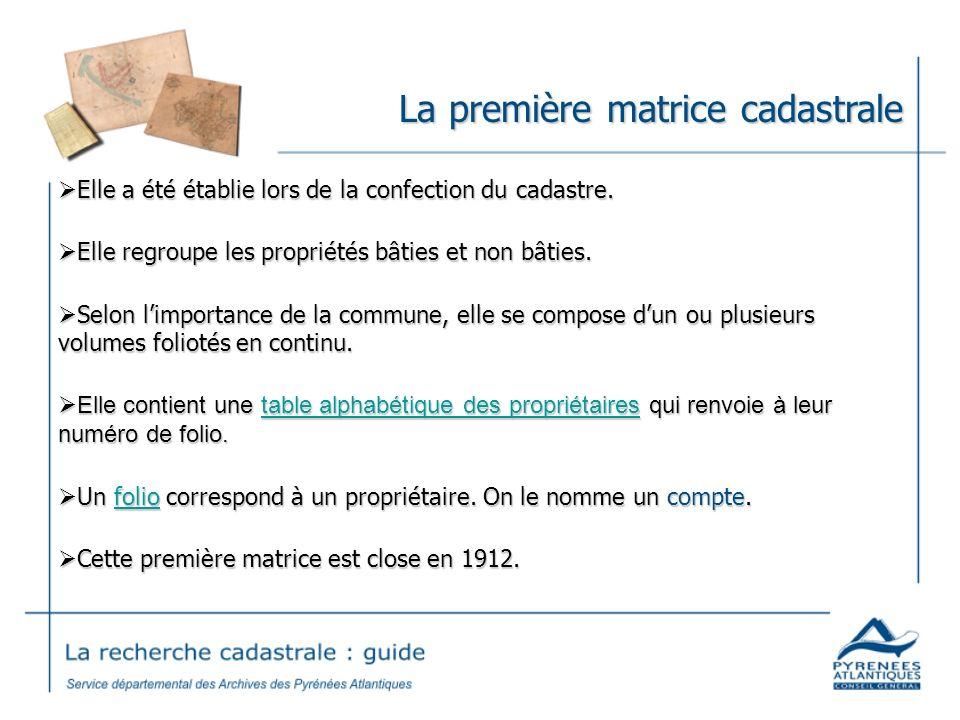 La première matrice cadastrale Elle a été établie lors de la confection du cadastre. Elle a été établie lors de la confection du cadastre. Elle regrou