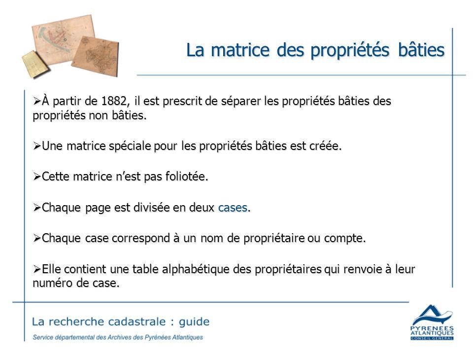 La matrice des propriétés bâties À partir de 1882, il est prescrit de séparer les propriétés bâties des propriétés non bâties. À partir de 1882, il es