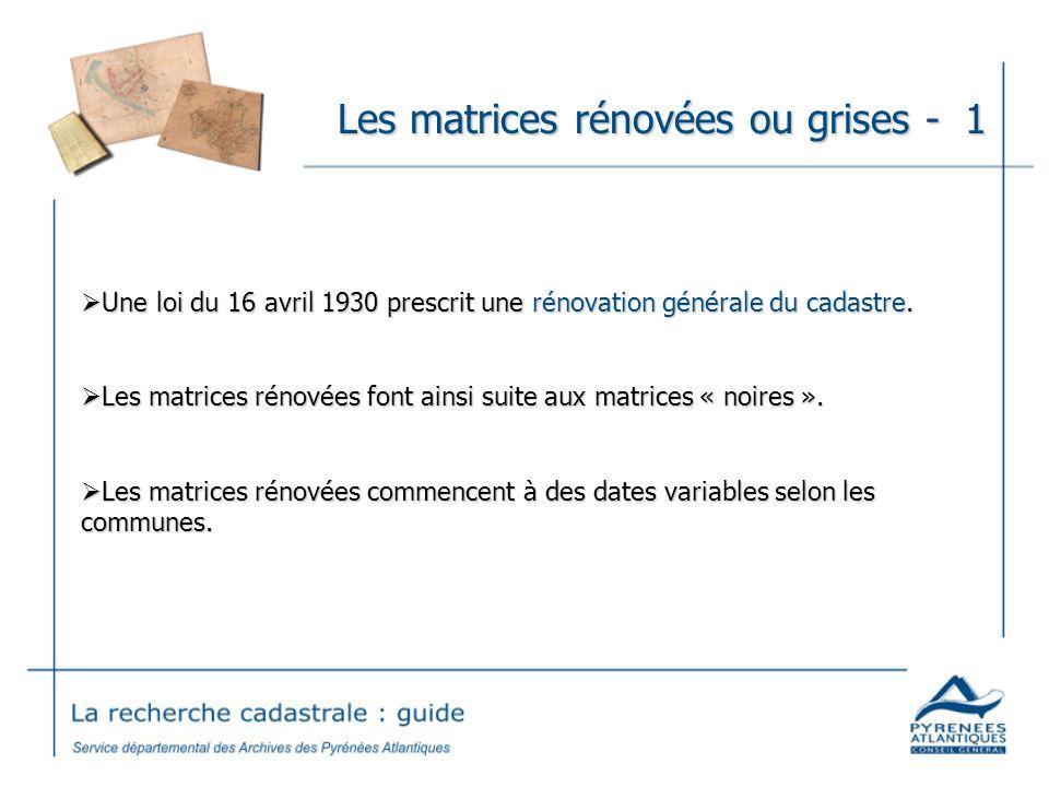 Les matrices rénovées ou grises - 1 Une loi du 16 avril 1930 prescrit une rénovation générale du cadastre. Une loi du 16 avril 1930 prescrit une rénov