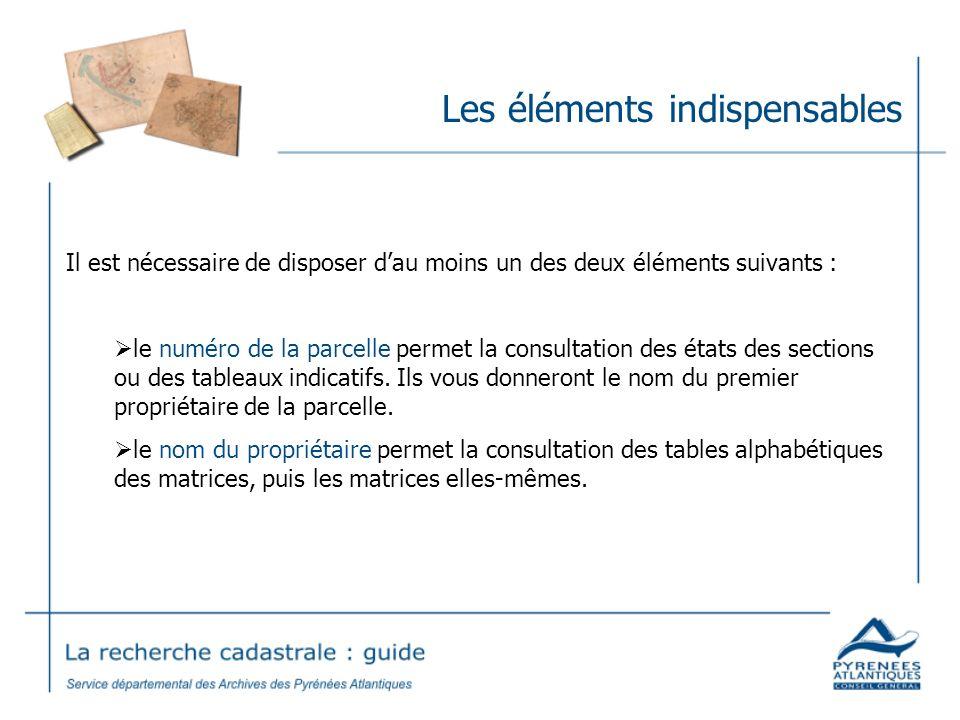 Les éléments indispensables Il est nécessaire de disposer dau moins un des deux éléments suivants : le numéro de la parcelle permet la consultation de