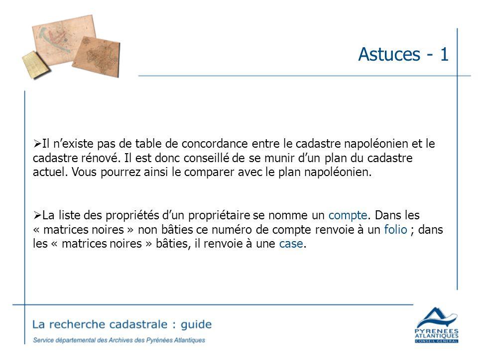 Astuces - 1 Il nexiste pas de table de concordance entre le cadastre napoléonien et le cadastre rénové. Il est donc conseillé de se munir dun plan du