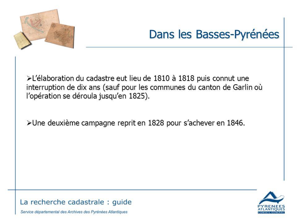 Dans les Basses-Pyrénées Lélaboration du cadastre eut lieu de 1810 à 1818 puis connut une interruption de dix ans (sauf pour les communes du canton de