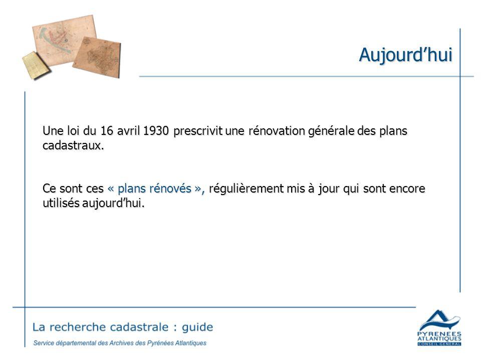 Aujourdhui Une loi du 16 avril 1930 prescrivit une rénovation générale des plans cadastraux. Ce sont ces « plans rénovés », régulièrement mis à jour q