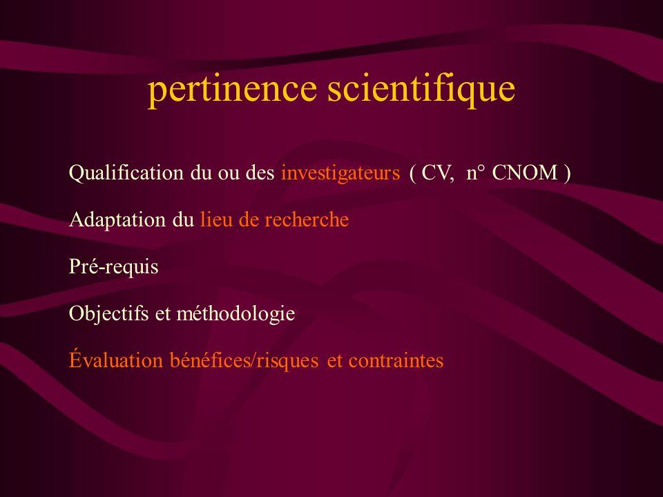 pertinence scientifique Qualification du ou des investigateurs ( CV, n° CNOM ) Pré-requis Objectifs et méthodologie Évaluation bénéfices/risques et contraintes Adaptation du lieu de recherche