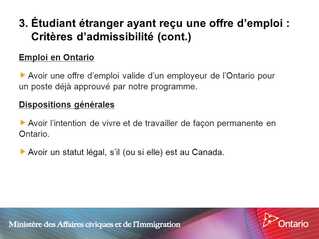 11 3. Étudiant étranger ayant reçu une offre demploi : Critères dadmissibilité (cont.) Emploi en Ontario Avoir une offre demploi valide dun employeur