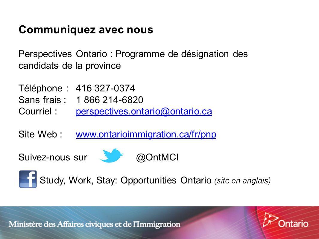 16 Communiquez avec nous Perspectives Ontario : Programme de désignation des candidats de la province Téléphone : 416 327-0374 Sans frais : 1 866 214-
