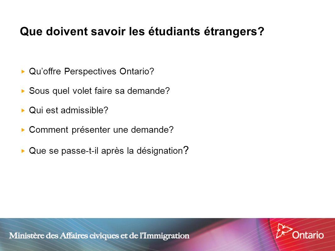 2 Que doivent savoir les étudiants étrangers? Quoffre Perspectives Ontario? Sous quel volet faire sa demande? Qui est admissible? Comment présenter un