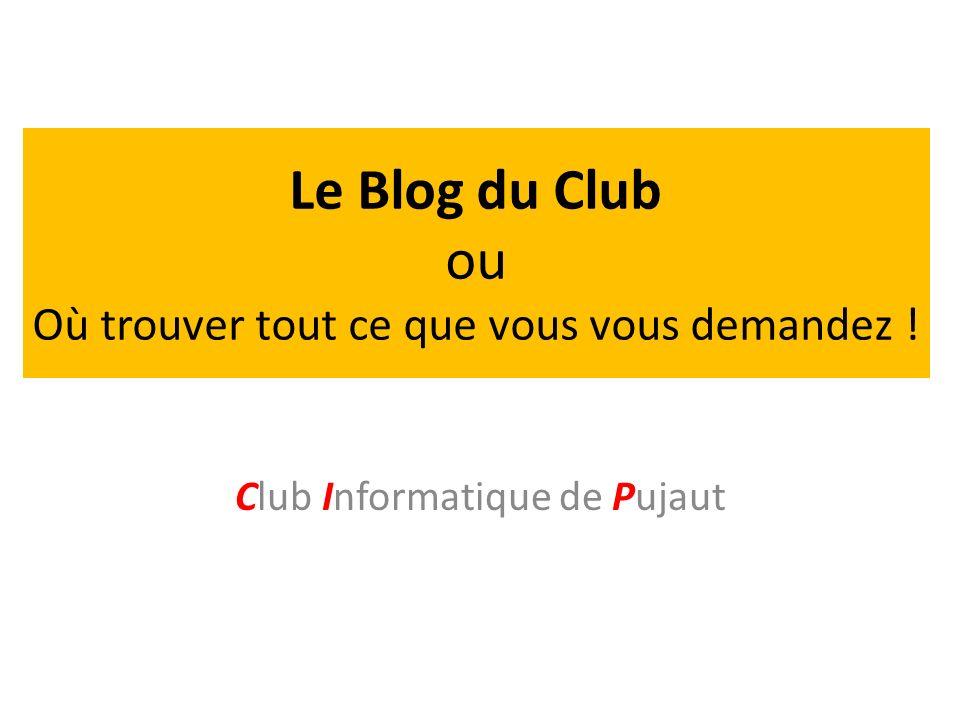 Le Blog du Club ou Où trouver tout ce que vous vous demandez ! Club Informatique de Pujaut
