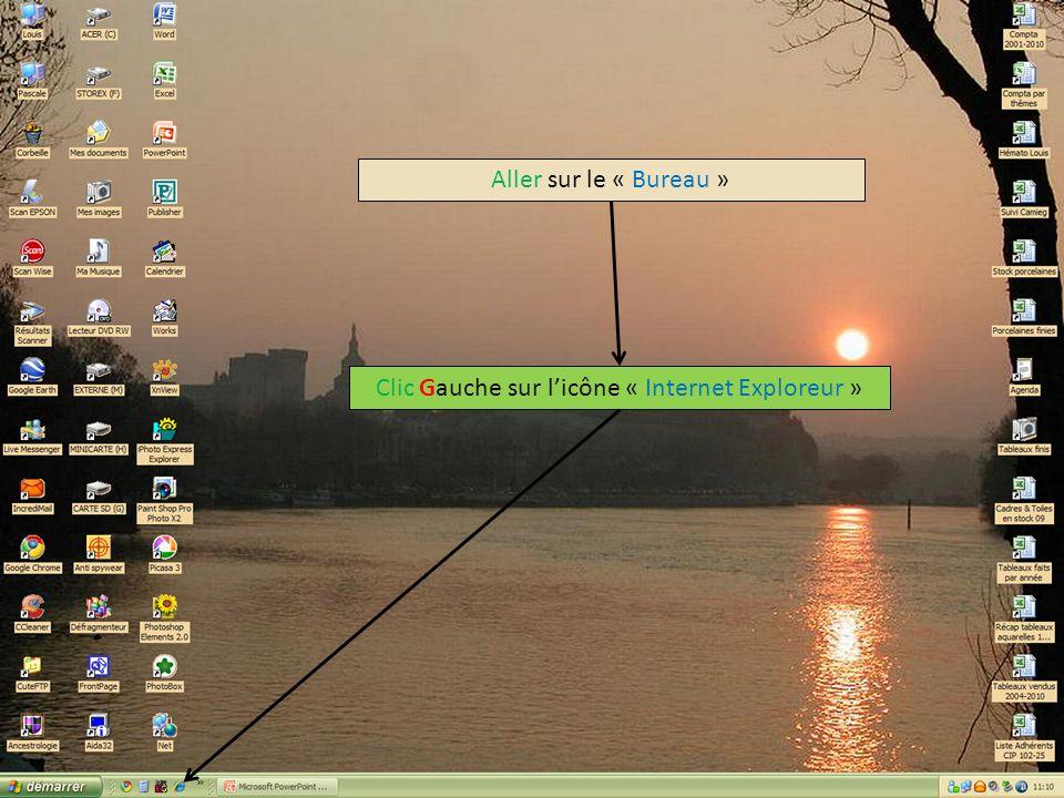 Aller sur le « Bureau » Clic Gauche sur licône « Internet Exploreur »