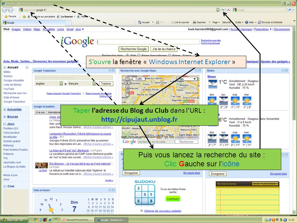 Souvre la fenêtre « Windows Internet Explorer » Taper ladresse du Blog du Club dans lURL : http://cipujaut.unblog.fr Puis vous lancez la recherche du