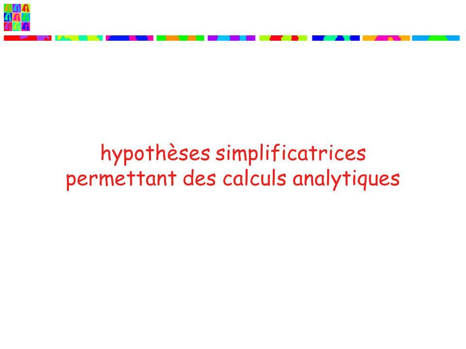 hypothèses simplificatrices permettant des calculs analytiques