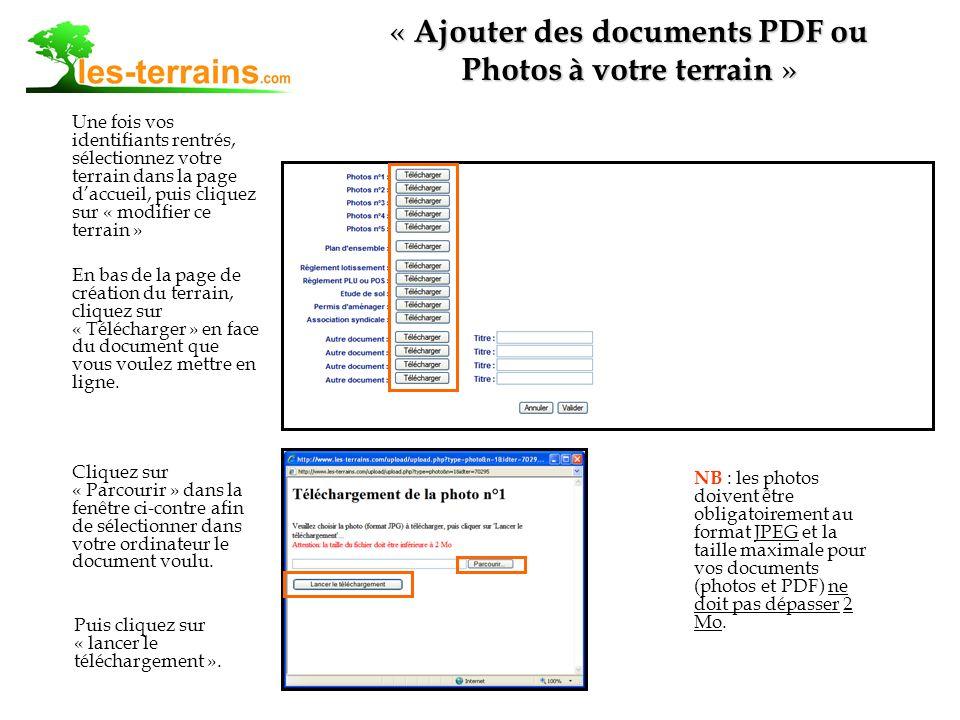 « Ajouter des documents PDF ou Photos à votre terrain » Une fois vos identifiants rentrés, sélectionnez votre terrain dans la page daccueil, puis cliquez sur « modifier ce terrain » En bas de la page de création du terrain, cliquez sur « Télécharger » en face du document que vous voulez mettre en ligne.