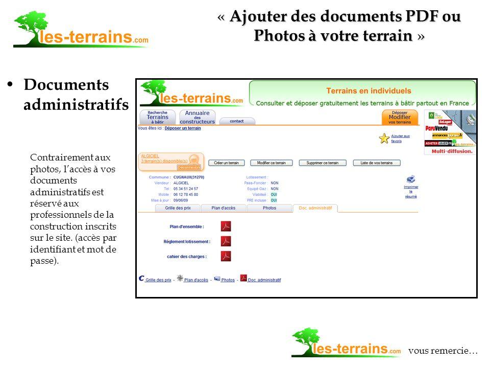 Documents administratifs « Ajouter des documents PDF ou Photos à votre terrain » vous remercie… Contrairement aux photos, laccès à vos documents administratifs est réservé aux professionnels de la construction inscrits sur le site.