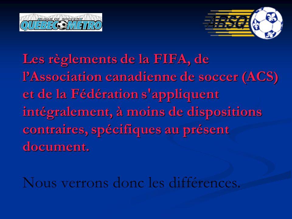 Les règlements de la FIFA, de lAssociation canadienne de soccer (ACS) et de la Fédération s'appliquent intégralement, à moins de dispositions contrair