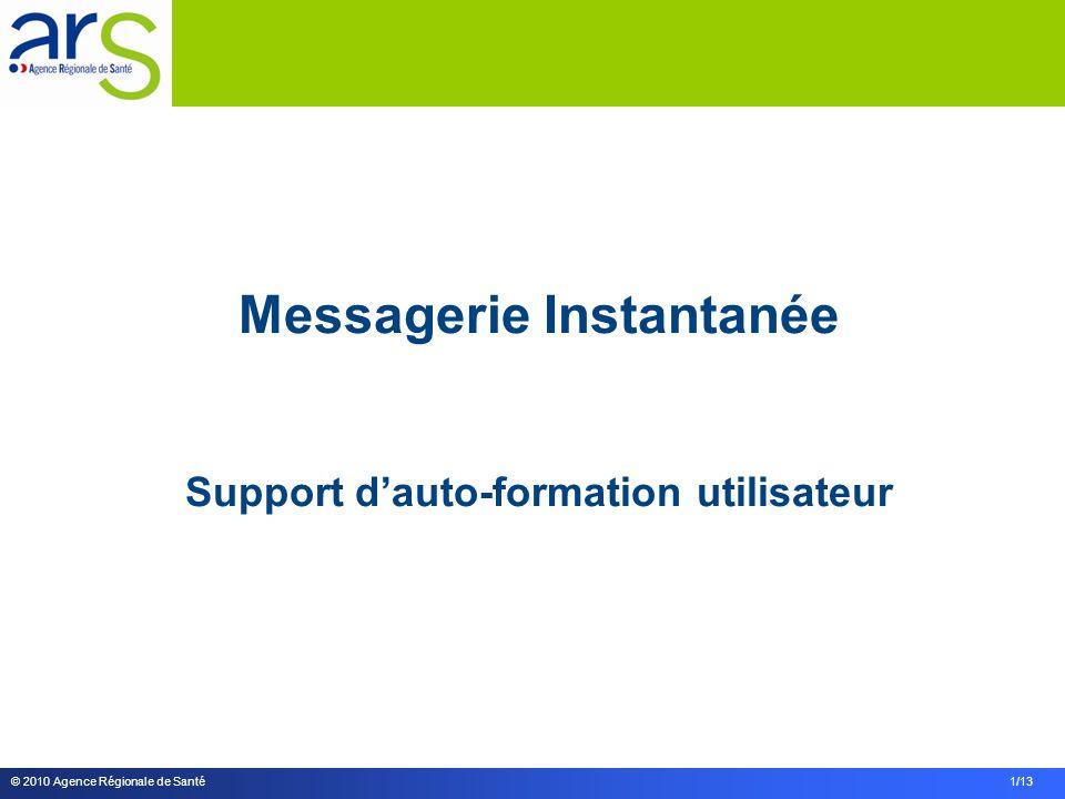 © 2010 Agence Régionale de Santé 1/13 Messagerie Instantanée Support dauto-formation utilisateur