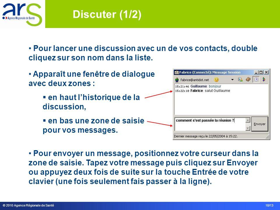 © 2010 Agence Régionale de Santé 10/13 Pour lancer une discussion avec un de vos contacts, double cliquez sur son nom dans la liste. Apparaît une fenê