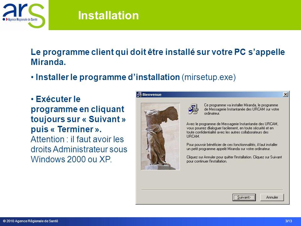 © 2010 Agence Régionale de Santé 3/13 Le programme client qui doit être installé sur votre PC sappelle Miranda. Installer le programme dinstallation (