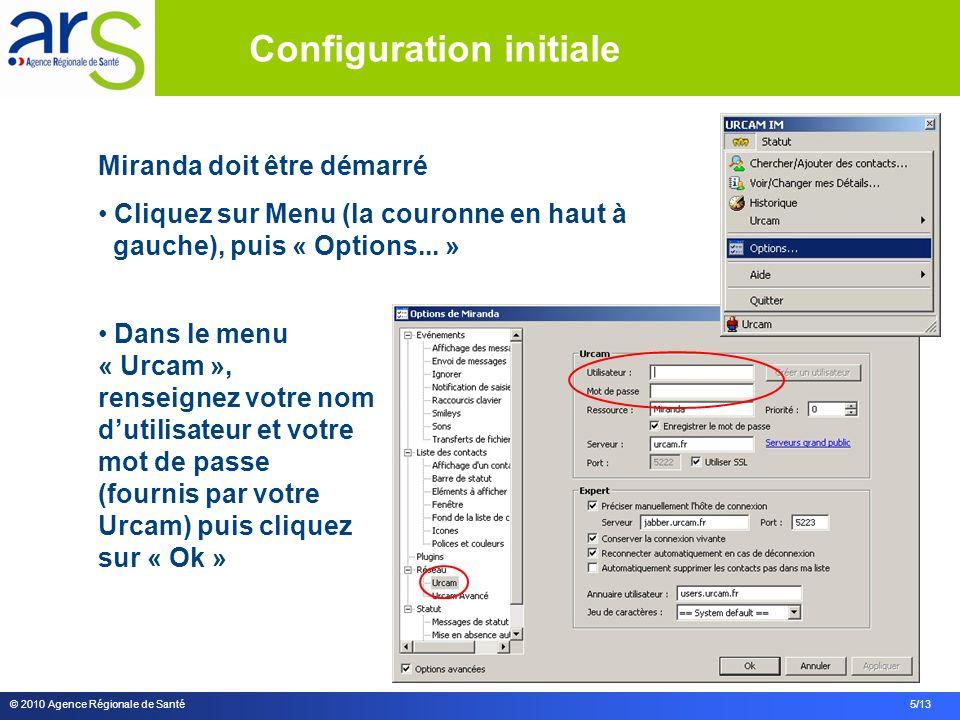 © 2010 Agence Régionale de Santé 5/13 Miranda doit être démarré Cliquez sur Menu (la couronne en haut à gauche), puis « Options... » Dans le menu « Ur