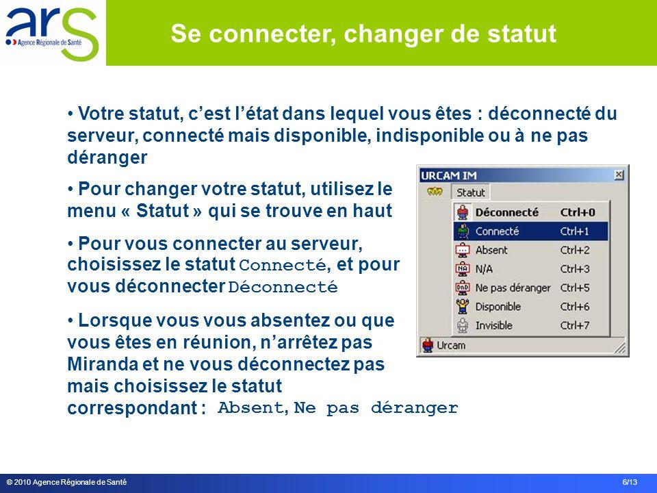 © 2010 Agence Régionale de Santé 6/13 Votre statut, cest létat dans lequel vous êtes : déconnecté du serveur, connecté mais disponible, indisponible o