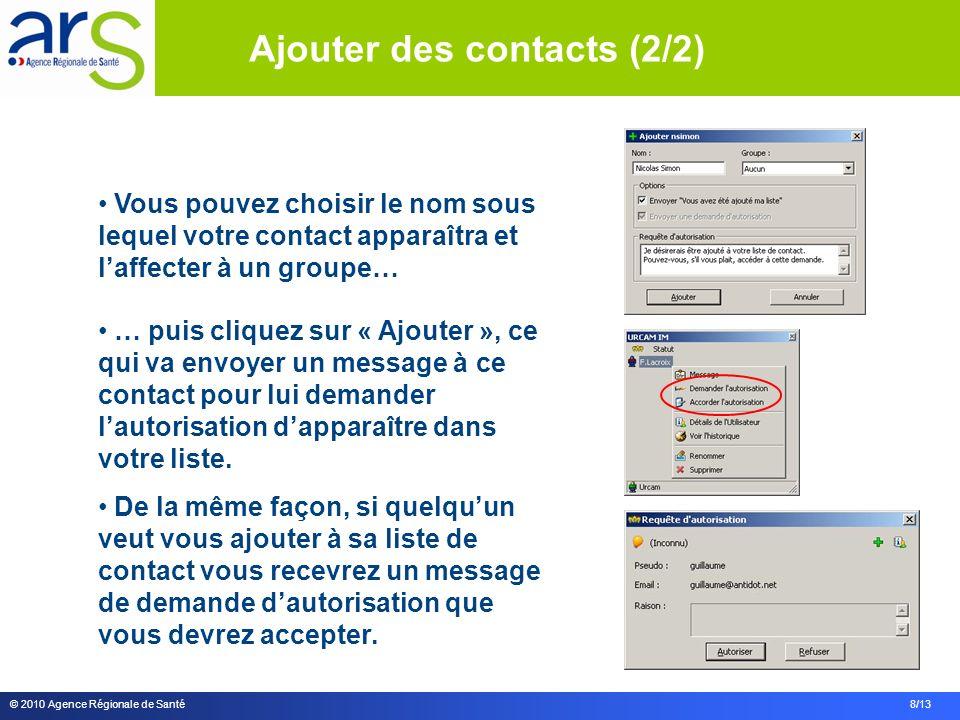 © 2010 Agence Régionale de Santé 8/13 Vous pouvez choisir le nom sous lequel votre contact apparaîtra et laffecter à un groupe… … puis cliquez sur « A