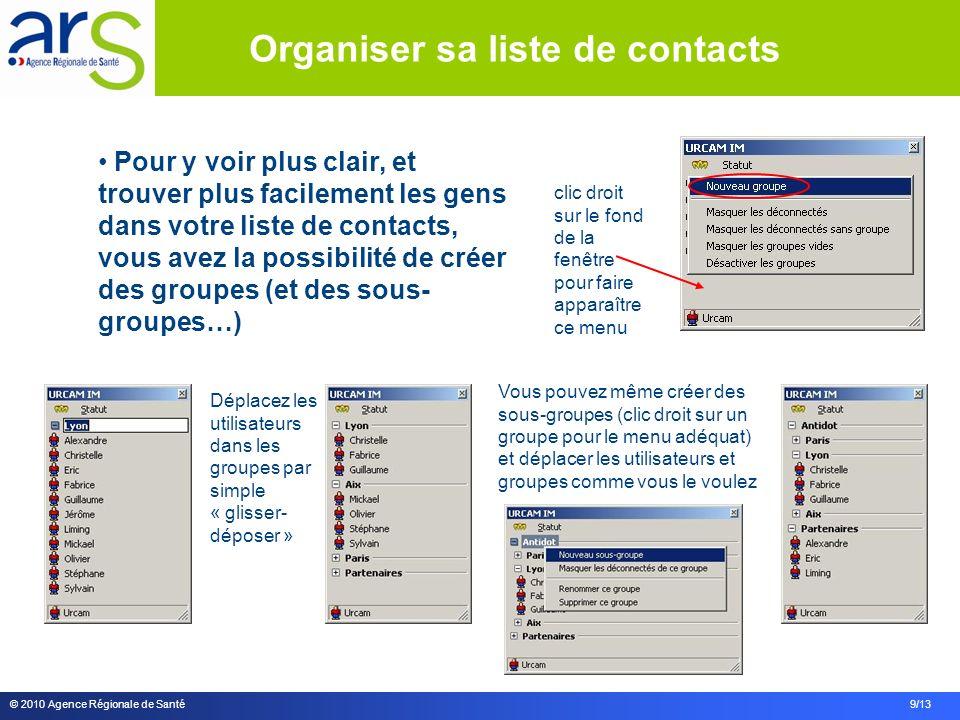 © 2010 Agence Régionale de Santé 9/13 Pour y voir plus clair, et trouver plus facilement les gens dans votre liste de contacts, vous avez la possibili