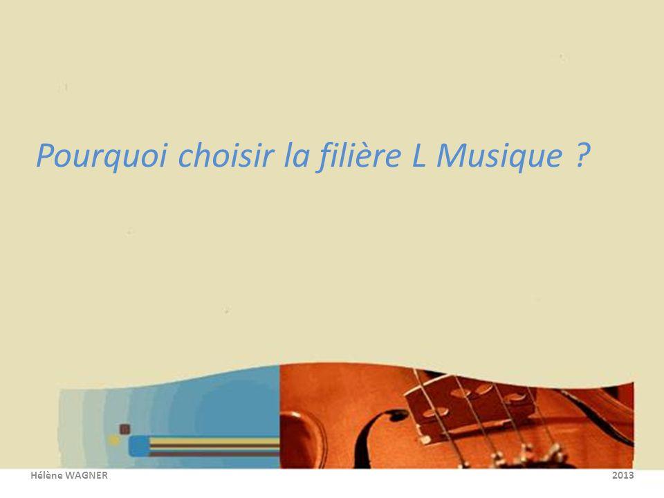 Pourquoi choisir la filière L Musique Hélène WAGNER 2013