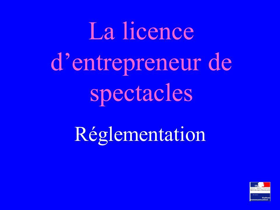 La licence dentrepreneur de spectacles Réglementation