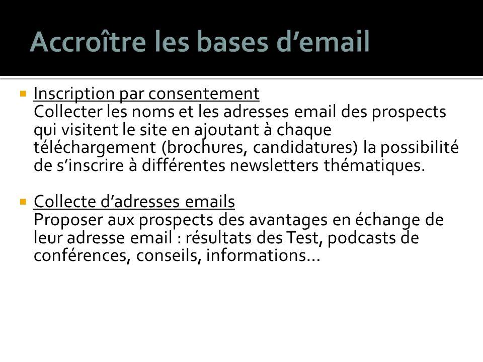 Inscription par consentement Collecter les noms et les adresses email des prospects qui visitent le site en ajoutant à chaque téléchargement (brochures, candidatures) la possibilité de sinscrire à différentes newsletters thématiques.