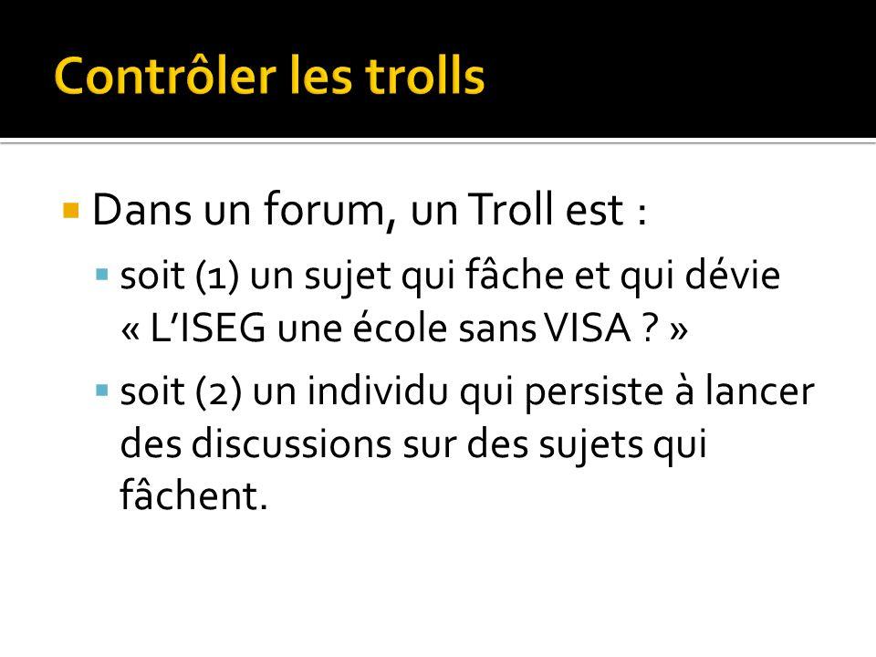 Dans un forum, un Troll est : soit (1) un sujet qui fâche et qui dévie « LISEG une école sans VISA .