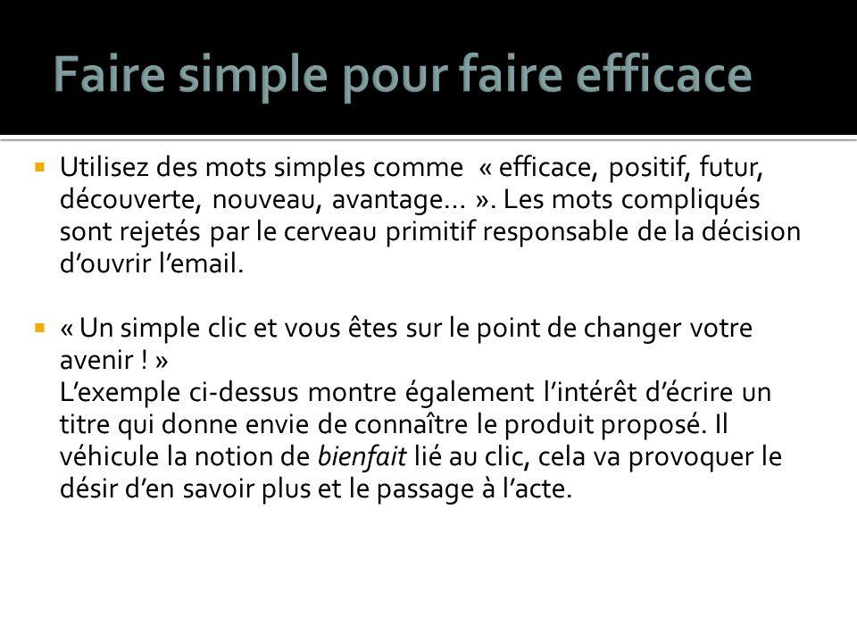 Utilisez des mots simples comme « efficace, positif, futur, découverte, nouveau, avantage… ».