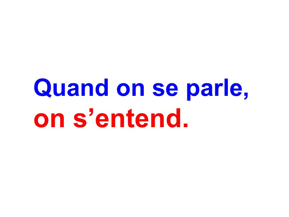 Quand on se parle, on sentend.