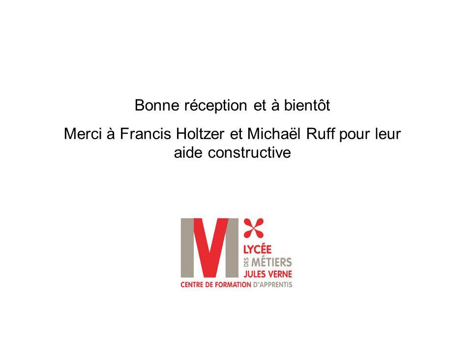 Bonne réception et à bientôt Merci à Francis Holtzer et Michaël Ruff pour leur aide constructive