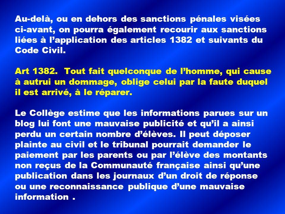 Au-delà, ou en dehors des sanctions pénales visées ci-avant, on pourra également recourir aux sanctions liées à lapplication des articles 1382 et suivants du Code Civil.
