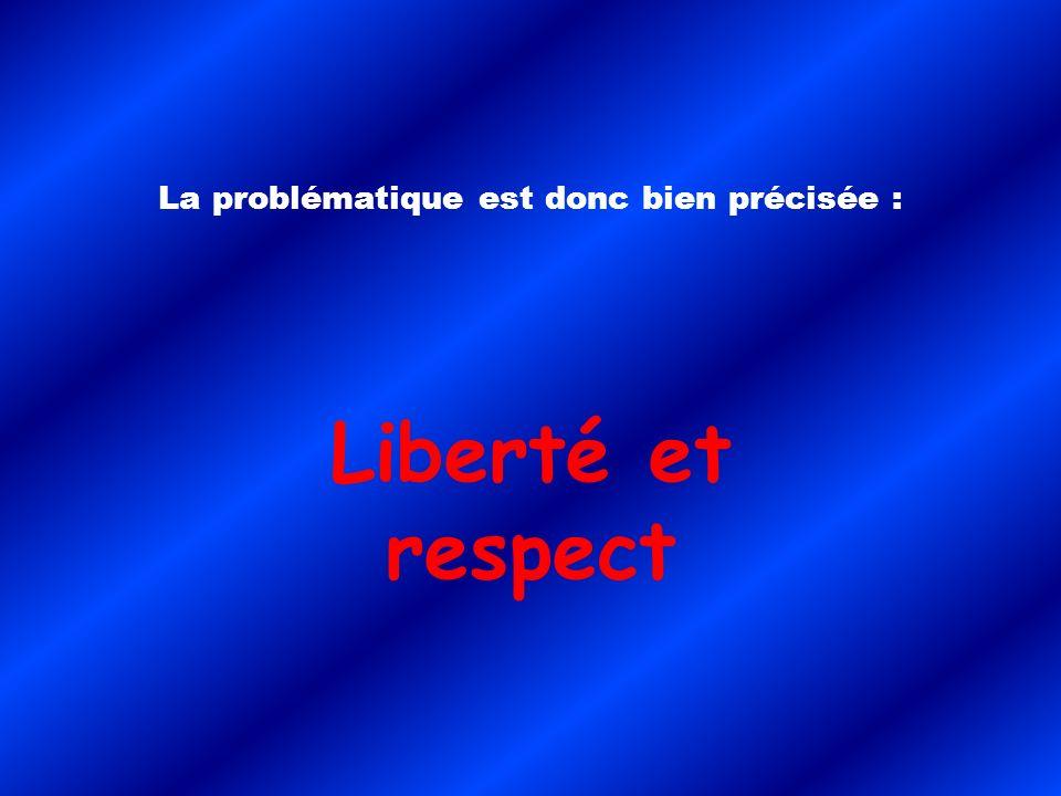 La problématique est donc bien précisée : Liberté et respect