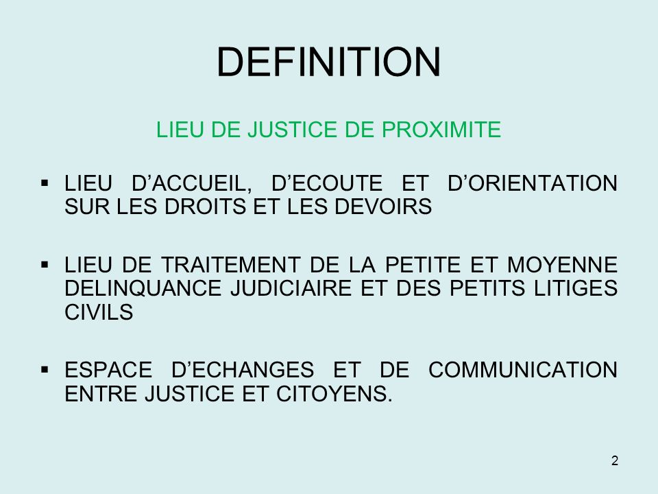 2 DEFINITION LIEU DE JUSTICE DE PROXIMITE LIEU DACCUEIL, DECOUTE ET DORIENTATION SUR LES DROITS ET LES DEVOIRS LIEU DE TRAITEMENT DE LA PETITE ET MOYE
