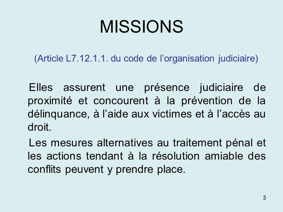 3 MISSIONS (Article L7.12.1.1. du code de lorganisation judiciaire) Elles assurent une présence judiciaire de proximité et concourent à la prévention