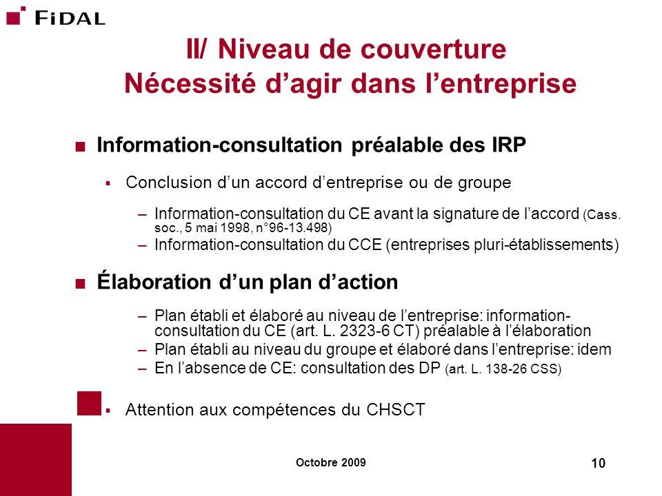 Octobre 2009 10 II/ Niveau de couverture Nécessité dagir dans lentreprise Information-consultation préalable des IRP Conclusion dun accord dentreprise
