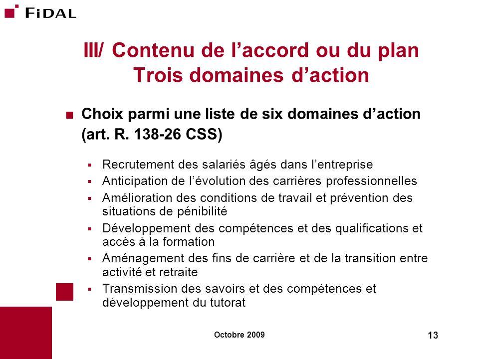 Octobre 2009 13 III/ Contenu de laccord ou du plan Trois domaines daction Choix parmi une liste de six domaines daction (art. R. 138-26 CSS) Recruteme