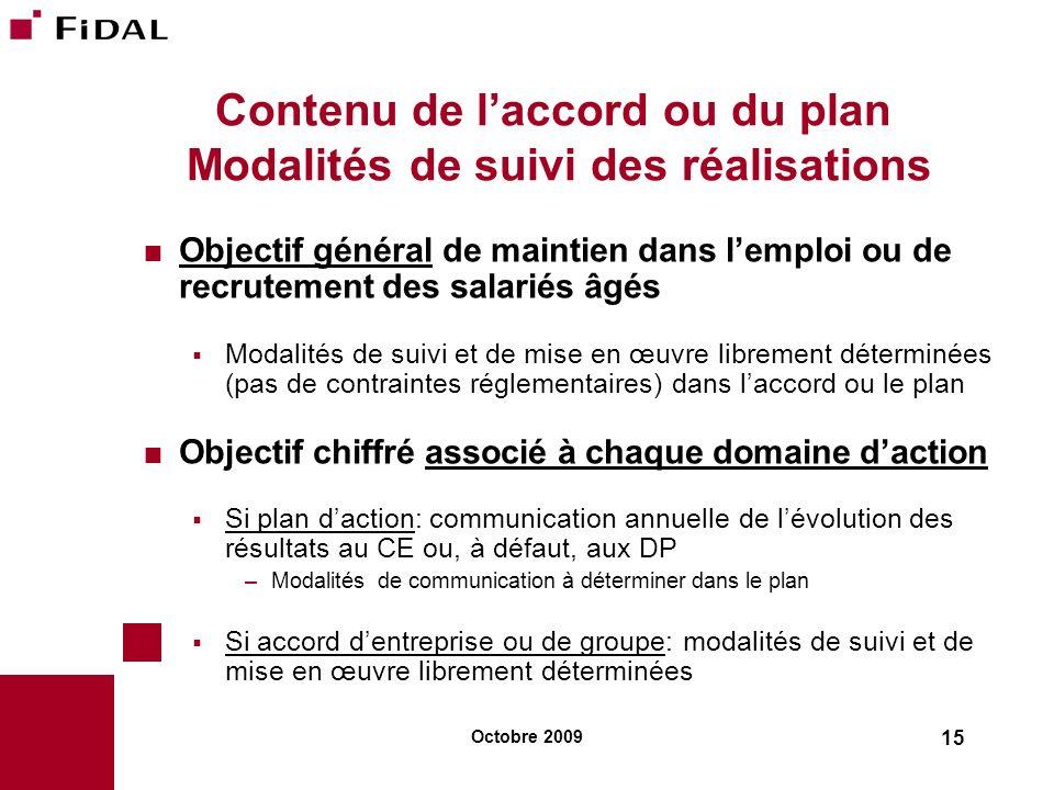 Octobre 2009 15 Contenu de laccord ou du plan Modalités de suivi des réalisations Objectif général de maintien dans lemploi ou de recrutement des sala