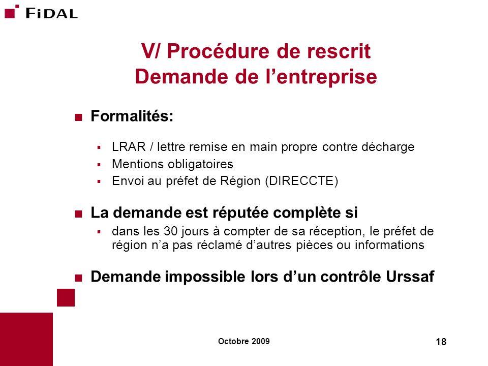Octobre 2009 18 V/ Procédure de rescrit Demande de lentreprise Formalités: LRAR / lettre remise en main propre contre décharge Mentions obligatoires E